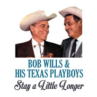 Bob Wills & his Texas Playboys - Stay a Little Longer