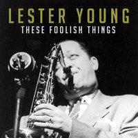 Lester Young - These Foolish Things