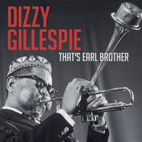 Dizzy Gillespie - That's Earl Brother