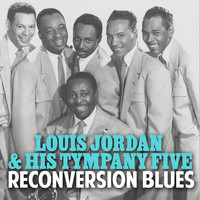 Louis Jordan & His Tympany Five - Reconversion Blues