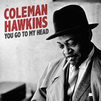 Coleman Hawkins - You Go to My Head