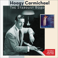 Hoagy Carmichael - The Stardust Road (Full Album Plus Bonus Tracks 1955)