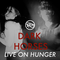 Dark Horses - Live On Hunger