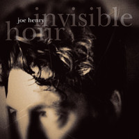 Joe Henry - Invisible Hour