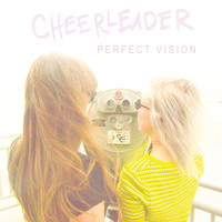Cheerleader - Perfect Vision