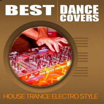 Various Artists - Best Dance Covers (House Trance Electro Style)