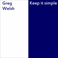 Greg Welsh - Keep It Simple - Single
