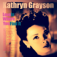Kathryn Grayson - Love Is Where You Find It