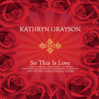 Kathryn Grayson - So This Is Love