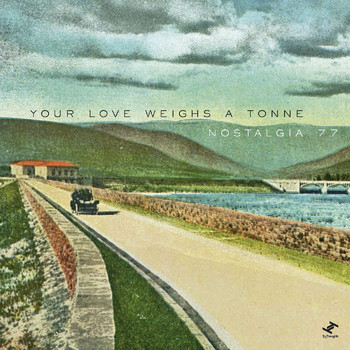 Nostalgia 77 - Your Love Weighs a Tonne