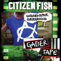 Citizen Fish - Underwater Overground: Gaffer Tape
