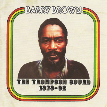 Barry Brown - The Thompson Sound 1979-1982