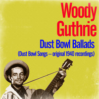 Woody Guthrie - Dust Bowl Ballads (Dust Bowl Songs – Original 1940 Recordings)