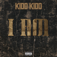 Kidd Kidd - I Am (Explicit)