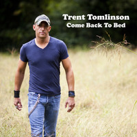 Trent Tomlinson - Come Back to Bed