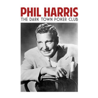 Phil Harris - The Dark Town Poker Club