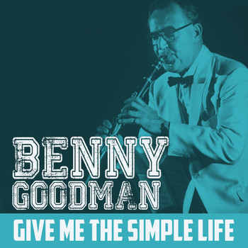Benny Goodman - Give Me the Simple Life