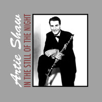 Artie Shaw - In the Still of the Night