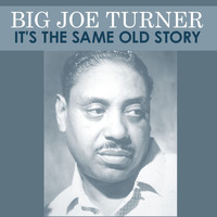 Big Joe Turner - It's the Same Old Story