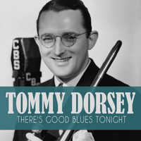 Tommy Dorsey - There's Good Blues Tonight
