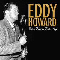 Eddy Howard - She's Funny That Way