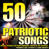 Various Artists - 50 Patriotic Songs (Official Anthems for Proud Americans, Fourth of July Memorial, President's Day, Veteran's & Labor Holidays)