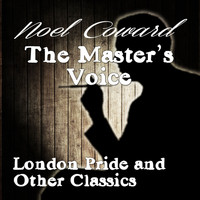 Noel Coward - The Master's Voice - London Pride and Other Classics