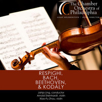 Chamber Orchestra Of Philadelphia - Respighi, Bach, Beethoven & Kodály