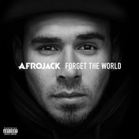 Afrojack - Forget The World (Explicit)
