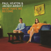 Jacqui Abbott / Paul Heaton - What Have We Become