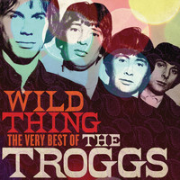 The Troggs - Wild Thing: The Very Best Of