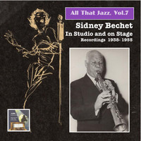 Sidney Bechet - All That Jazz, Vol. 7: Sidney Bechet in Studio & On Stage