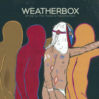 Weatherbox - Bring Us The Head Of Weatherbox