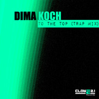 Dima Koch - To the Top (Trap Mix) - Single