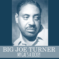 Big Joe Turner - My Gal's a Jockey