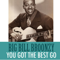 Big Bill Broonzy - You Got the Best Go
