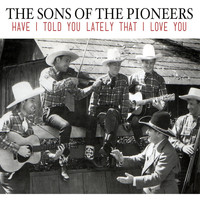 The Sons Of the Pioneers - Have I Told You Lately That I Love You