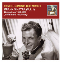 "Frank Sinatra - Musical Moments to Remember: Frank Sinatra, ""From Here To Eternity"" (Recorded 1950-1957)"