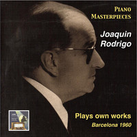 Joaquín Rodrigo - Piano Masterpieces: Joaquin Rodrigo Plays Own Works (Recorded 1960)