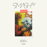 Smash TV - When I (Remixes)