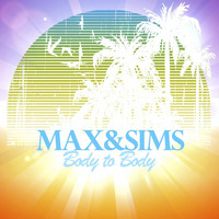 Max & Sims - Body to Body