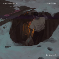 Porter Robinson - Sad Machine