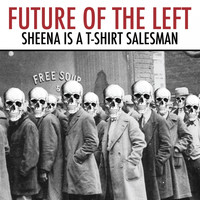 Future Of The Left - Sheena Is a T-Shirt Salesman (Explicit)