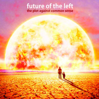 Future Of The Left - The Plot Against Common Sense (Explicit)
