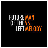 Future Of The Left - Man vs. Melody (Explicit)