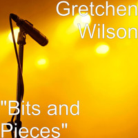 "Gretchen Wilson - ""Bits and Pieces"""