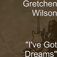 "Gretchen Wilson - ""I've Got Dreams"""