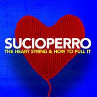 Sucioperro - The Heart String & How to Pull It