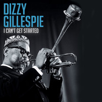 Dizzy Gillespie - I Can't Get Started