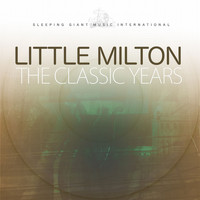 Little Milton - The Classic Years